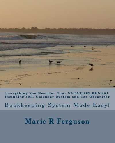 Everything You Need for Your VACATION RENTAL Including 2011 Calendar System and Tax Organizer: ...