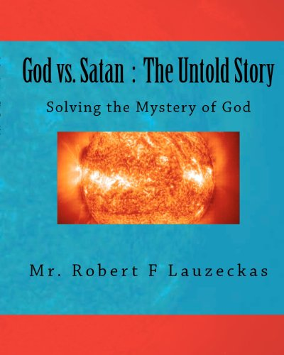 9781451512588: God vs. Satan : The Untold Story: Solving the Mystery of God