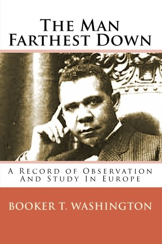 The Man Farthest Down: A Record of: Booker T. Washington,