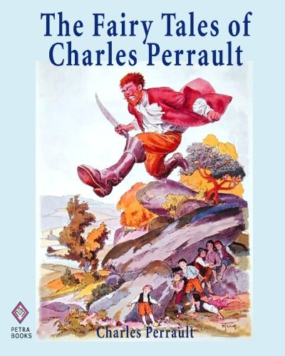 9781451513622: The Fairy Tales of Charles Perrault: Ten Short Stories for Children Including Cinderella, Sleeping Beauty, Blue Beard, and Little Thumb - Illustrated