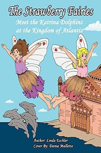 9781451514230: The Strawberry Fairies Meet The Katrina Dolphins at the Kingdom of Atlantis