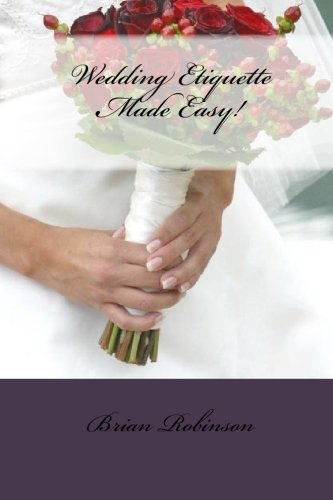 Wedding Etiquette Made Easy! (1451517874) by Robinson, Brian