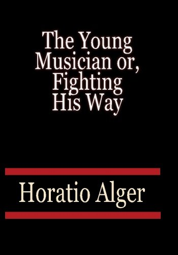 The Young Musician or, Fighting His Way - Horatio Alger (1451518072) by Alger, Horatio