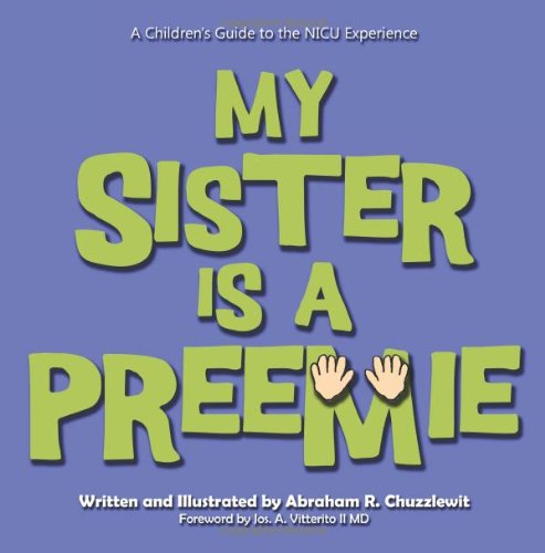 9781451519662: My Sister Is A Preemie: A Children's Guide to the NICU Experience