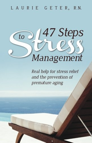 47 Steps to Stress Management: Real help for stress relief and the prevention of premature aging: ...