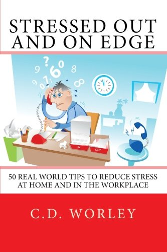 9781451519877: Stressed Out and On Edge: 50 Real World Tips to Reduce Stress at Home and in the Workplace