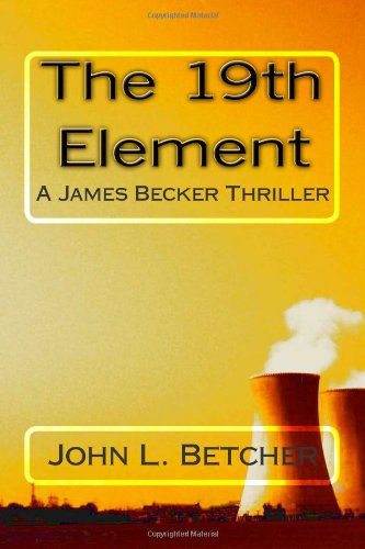 9781451521016: The 19th Element: A James Becker Nuclear Thriller