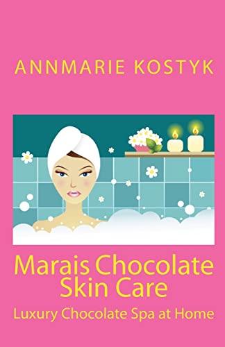 Marais Chocolate Skin Care: Luxury Chocolate Spa at Home: Annmarie Kostyk