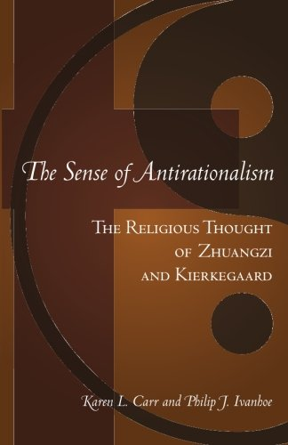 9781451521672: The Sense Of Antirationalism: The Religious Thought Of Zhuangzi And Kierkegaard