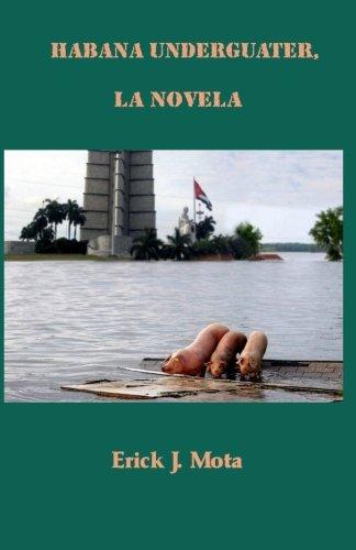 Habana Underguater, la novela (Spanish Edition): Erick J. Mota