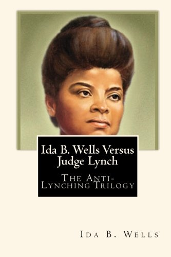 Ida B. Wells Versus Judge Lynch: The Anti-Lynching Trilogy (1451523386) by Ida B. Wells