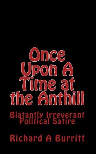 9781451526462: Once Upon A Time at the Anthill: Blatantly Irreverent Political Satire