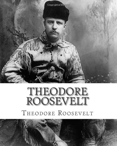 Theodore Roosevelt: An Autobiography by Theodore Roosevelt: Theodore Roosevelt