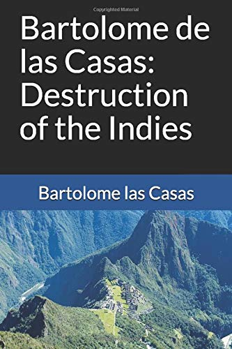 bartolome de las casas s destruction of Analysis of the short account of the it's brevity does not diminish it' s content bartolome de las casas tells a short account of the destruction of.