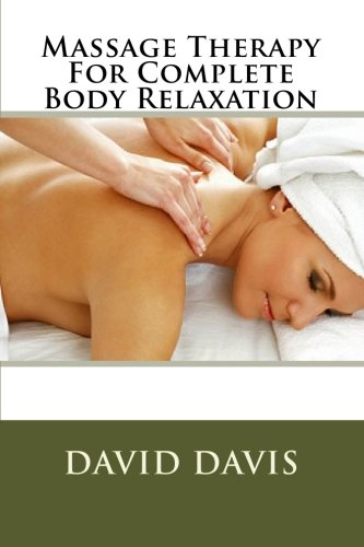 Massage Therapy For Complete Body Relaxation (1451527357) by Davis, David