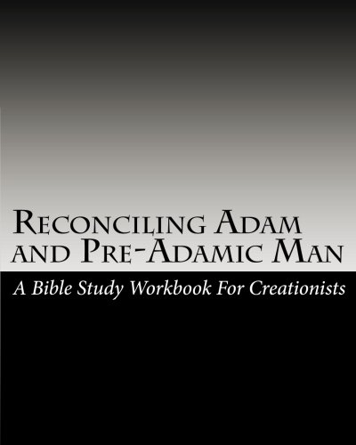 9781451530780: Reconciling Adam and Pre-Adamic Man: A Bible Study Workbook For Creationists