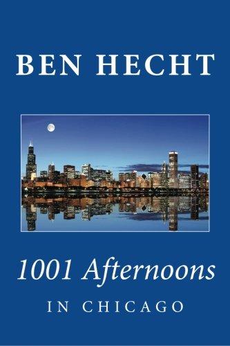 9781451531275: Ben Hecht: 1001 Afternoons in Chicago