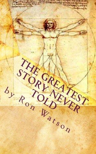 9781451531473: The Greatest Story NEVER Told: The Book That Will Change Your Life