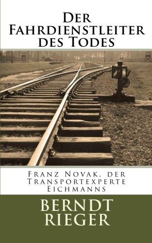 9781451533255: Der Fahrdienstleiter des Todes: Franz Novak, der Transportexperte Eichmanns (German Edition)