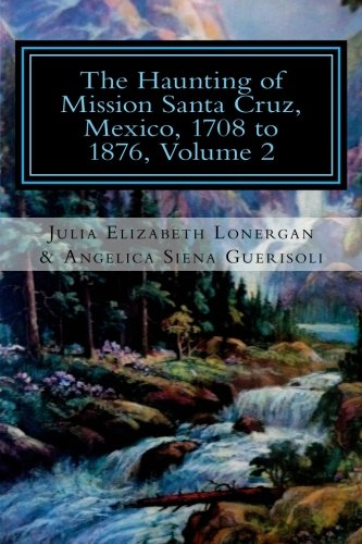 9781451533316: The Haunting of Mission Santa Cruz, Mexico, 1708 to 1876, Volume 2