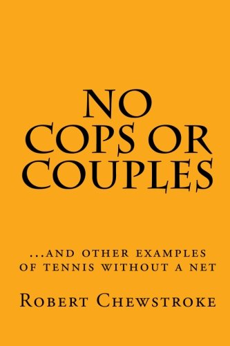 9781451533613: No Cops or Couples: ...and other examples of tennis without a net