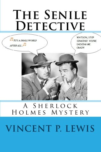 The Senile Detective: A Sherlock Holmes Mystery: Vincent P. Lewis