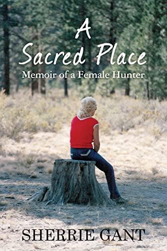 9781451536386: A Sacred Place: Memoir of a Female Hunter