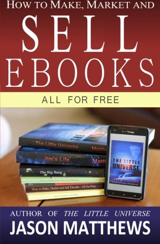9781451537079: How to Make, Market and Sell Ebooks - All for FREE: Ebooksuccess4free