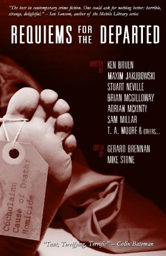 Requiems for the Departed (9781451539684) by Ken Bruen; Maxim Jakubowski; Stuart Neville; Brian McGilloway; Adrian McKinty; Sam Millar; T. A. Moore; Arlene Hunt; Dave Hutchinson; Garbhan...