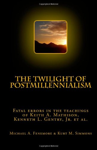 9781451542868: The Twilight of Postmillennialism: Fatal errors in the teachings of Keith A. Mathison, Kenneth L. Gentry, Jr. et al.