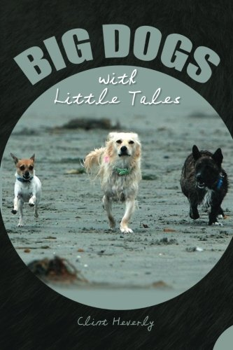 Big Dogs With Little Tales: Clint Heverly