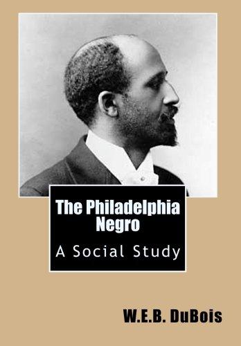 The Philadelphia Negro: A Social Study: DuBois, W.E.B.