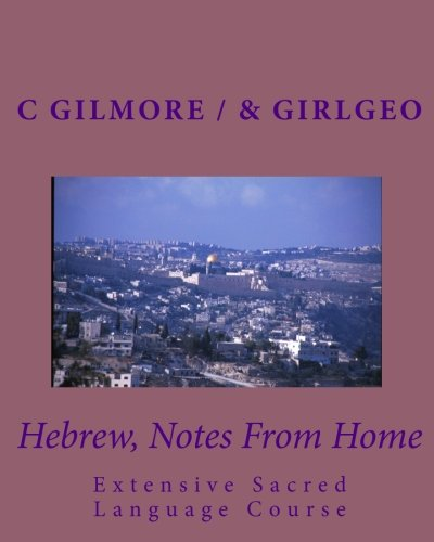 Hebrew, Notes From Home: Extensive Sacred Language Course: GirlGeo, C Gilmore / &