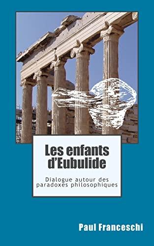 9781451549713: Les enfants d'Eubulide: Dialogue autour des paradoxes philosophiques (French Edition)