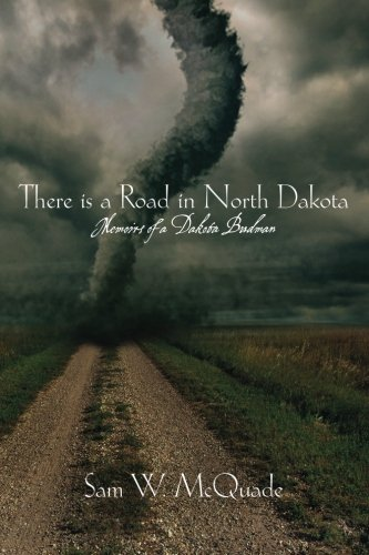 9781451549829: There is a Road in North Dakota: Memoirs of a Dakota Budman
