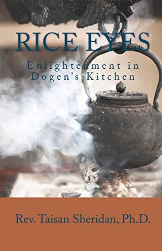 9781451549935: Rice Eyes: Enlightenment in Dogen's Kitchen