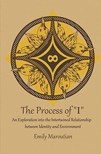 The Process of I: An Exploration Into the Intertwined Relationship Between Identity and Environment...