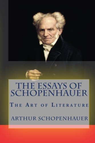 essays of schopenhauer by arthur schopenhauer Arthur schopenhauer overview: arthur schopenhauer is a german philosopher who was born on february 22nd, 1788 and died on september 21st, 1860 he was born in the city of danzig but later moved to the city of hamburg where he became interested in studying metaphysics, ethics and psychology.