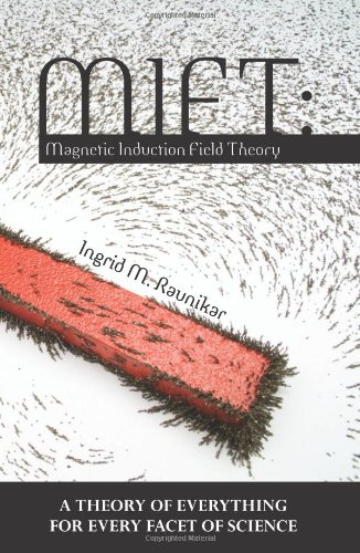 9781451552027: MIFT: Magnetic Induction Field Theory: A Theory of Everything for Every Facet of Science