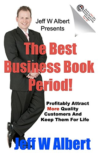 9781451553604: The Best Business Book Period!: Profitably Attract More Quality Customers And Keep Them For Life