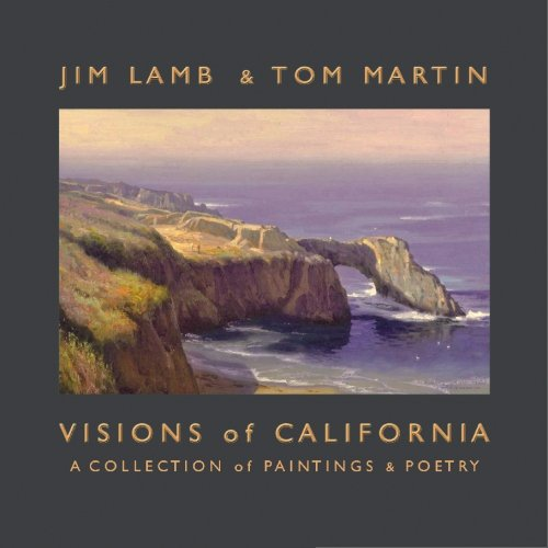 Visions of California: a Collection of Paintings and Poetry: Lamb, Jim and martin, Tom