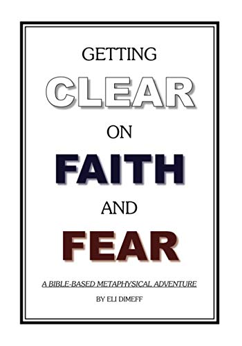 9781451554083: Getting Clear On Faith And Fear: A Bible-Based Metaphysical Adventure