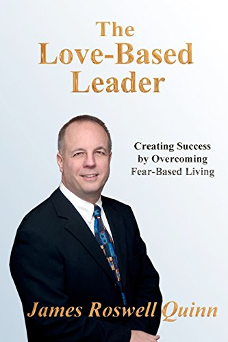 9781451556445: The Love-Based Leader: Creating Success By Overcoming Fear-Based Living