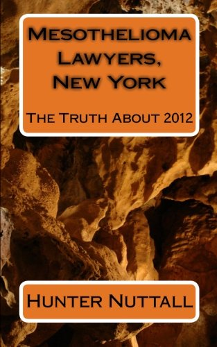 9781451559828: Mesothelioma Lawyers, New York: The Truth About 2012