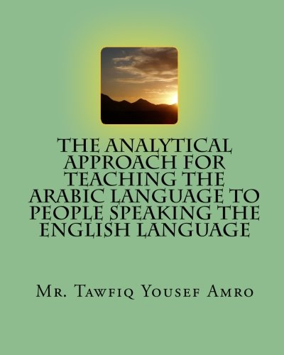 9781451560718: The Analytical Approach For Teaching The Arabic Language To People Speaking The English Language (Arabic and English Edition)