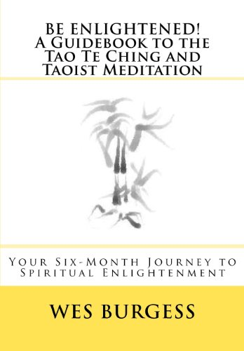 Be Enlightened! A Guidebook to the Tao Te Ching and Taoist Meditation: Your Six-Month Journey to ...