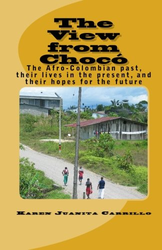 9781451565270: The View from Chocó:: The Afro-Colombian past, their lives in the present, and their hopes for the future