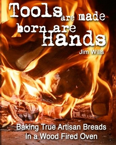 9781451566888: Tools Are Made, Born Are Hands: Baking True Artisan Breads in a Wood Fired Oven
