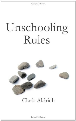 9781451567328: Unschooling Rules: 50 Perspectives and Insights from Homeschoolers and Unschoolers on Deconstructing Schools and Reconstructing Education