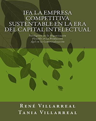 9781451567779: IFA La Empresa Competitiva Sustentable en la Era del Capital Intelectual: Inteligente en la Organización, Flexible en la Producción, Ágil en la Comercialización (Spanish Edition)